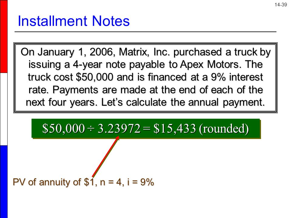 14-39 Installment Notes On January 1, 2006, Matrix, Inc. purchased a truck by issuing a 4-year note payable to Apex Motors. The truck cost $50,000 and