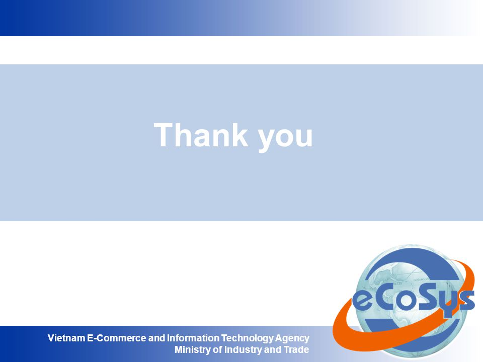 Vietnam E-Commerce and Information Technology Agency Ministry of Industry and Trade Thank you