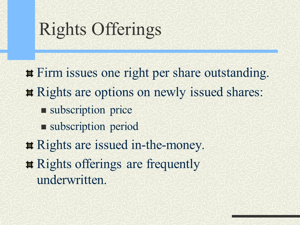 Rights Offerings Firm issues one right per share outstanding.