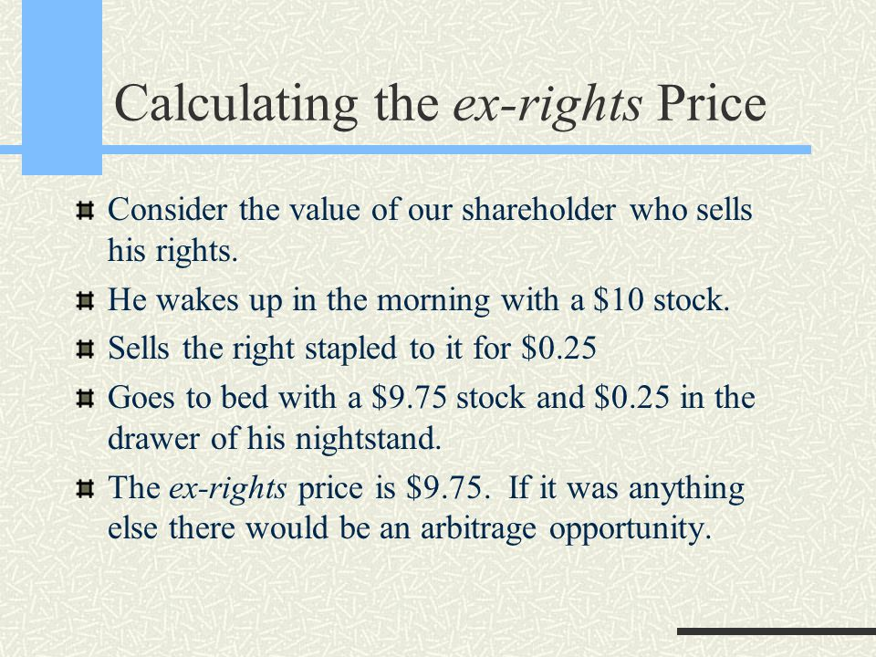 Calculating the ex-rights Price Consider the value of our shareholder who sells his rights.