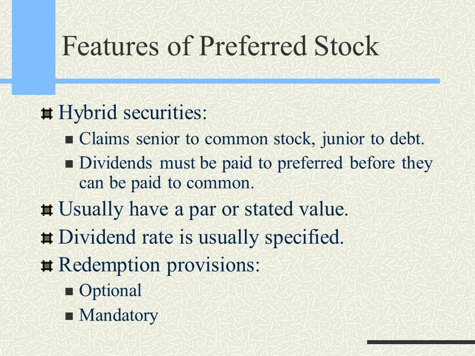 Features of Preferred Stock Hybrid securities: Claims senior to common stock, junior to debt.