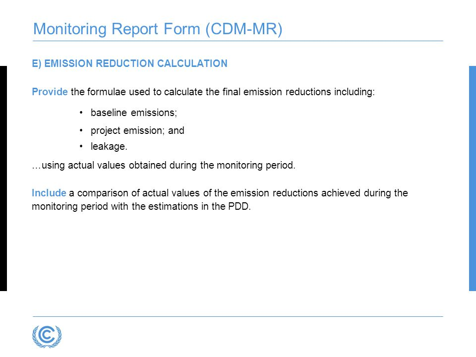 E) EMISSION REDUCTION CALCULATION Provide the formulae used to calculate the final emission reductions including: baseline emissions; project emission; and leakage.