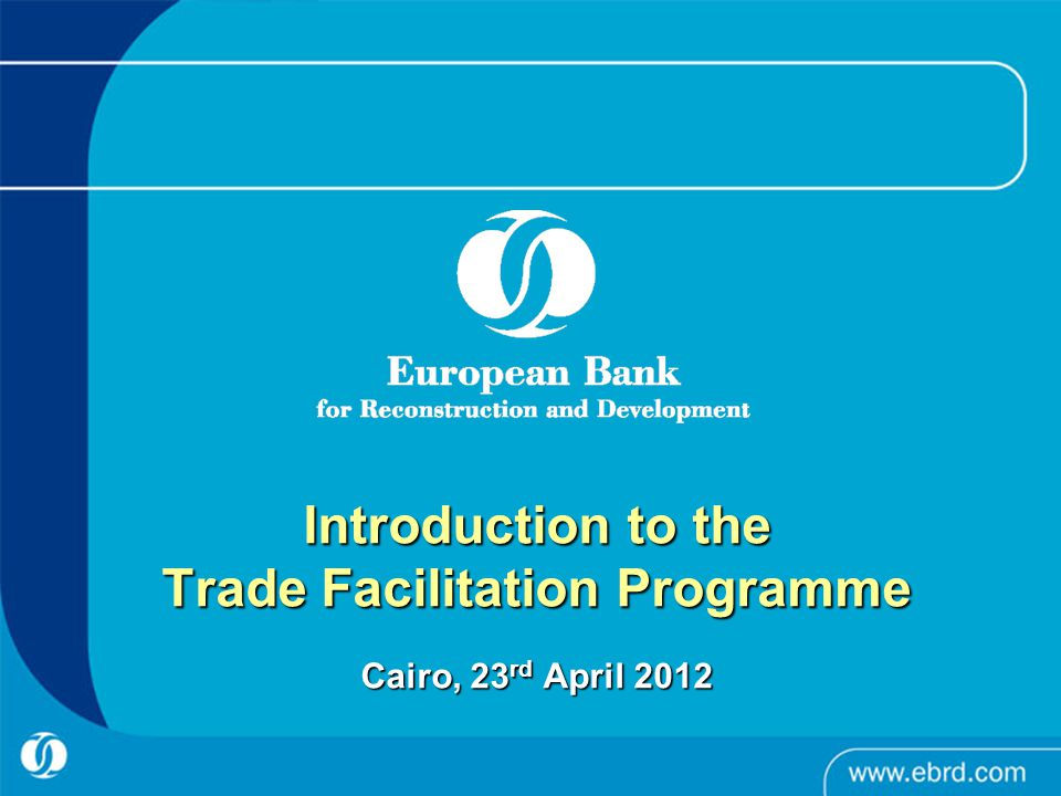 Introduction to the Trade Facilitation Programme Cairo, 23 rd April 2012