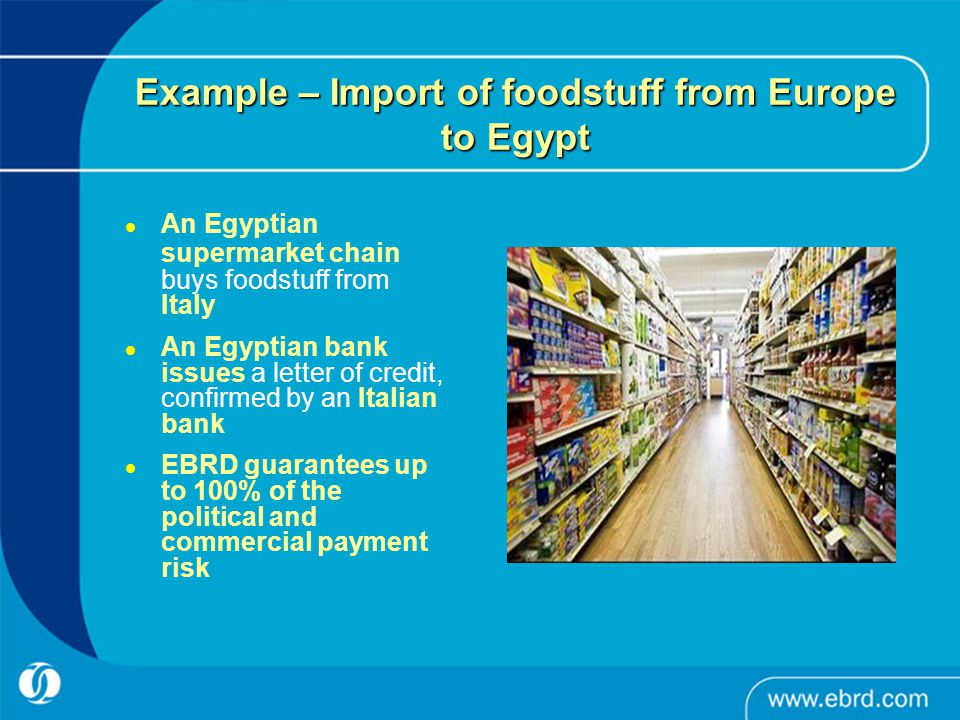 Example – Exports from Egypt to FYR Macedonia An Egyptian company sells air conditioners plus spare parts to an importer in FYR Macedonia A Macedonian bank issues a letter of credit, confirmed by an Egyptian bank EBRD guarantees up to 100% of the political and commercial payment risk