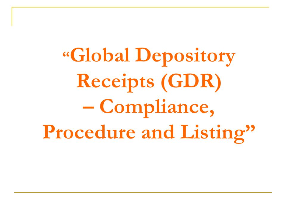 Global Depository Receipts (GDR) – Compliance, Procedure and Listing