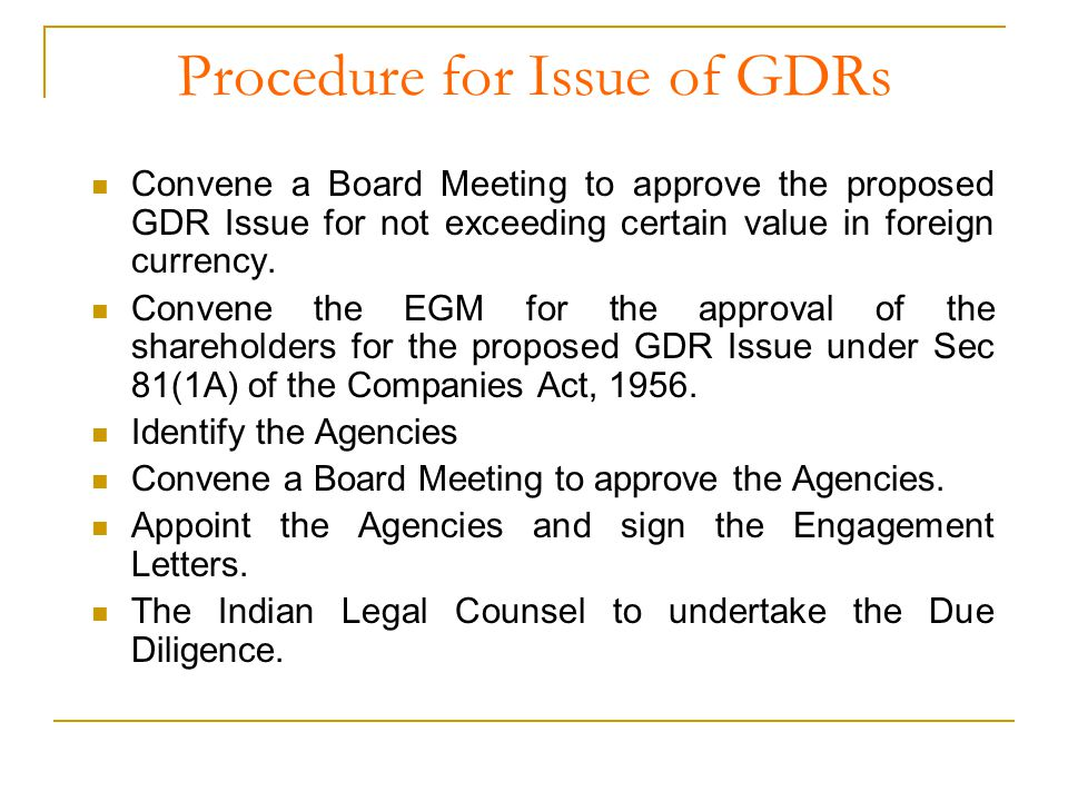 Procedure for Issue of GDRs Convene a Board Meeting to approve the proposed GDR Issue for not exceeding certain value in foreign currency.