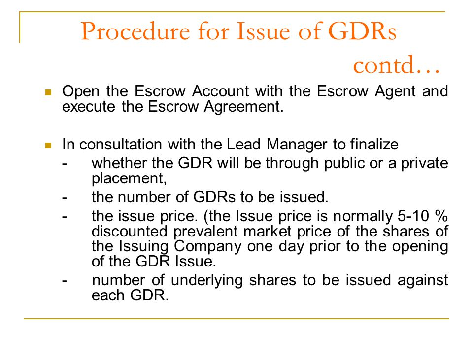 Procedure for Issue of GDRs contd… Open the Escrow Account with the Escrow Agent and execute the Escrow Agreement.
