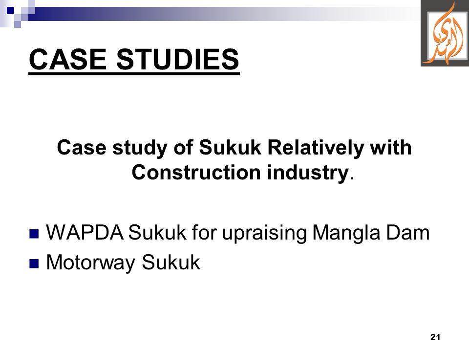 21 CASE STUDIES Case study of Sukuk Relatively with Construction industry.