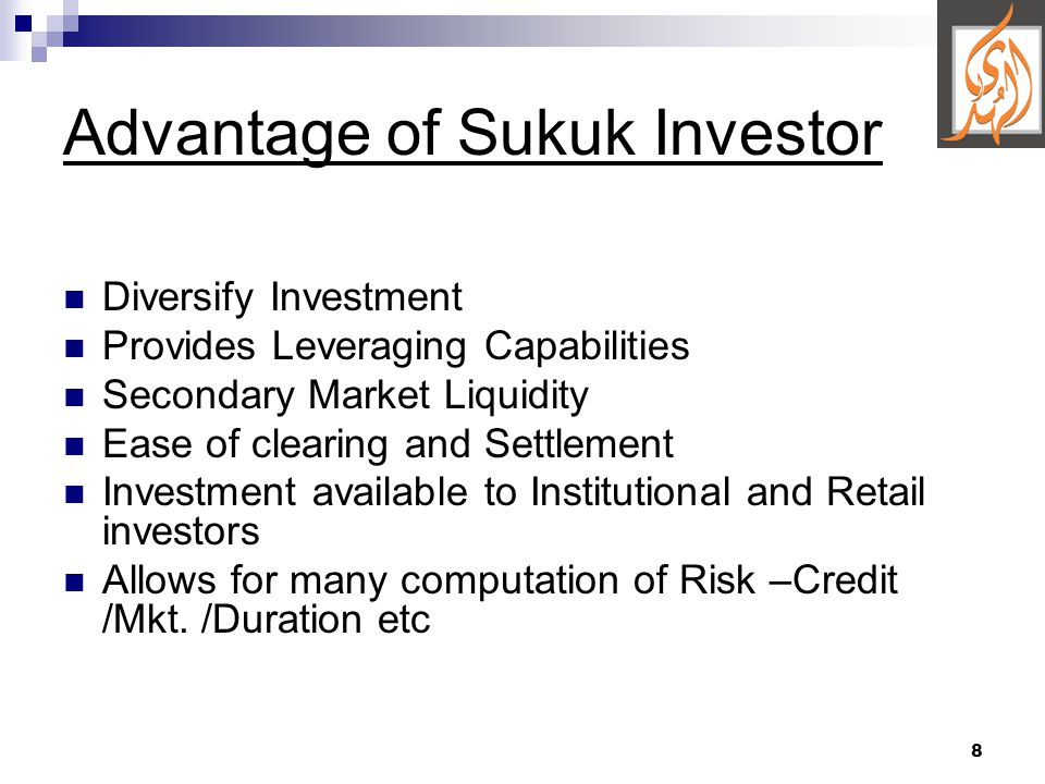 8 Advantage of Sukuk Investor Diversify Investment Provides Leveraging Capabilities Secondary Market Liquidity Ease of clearing and Settlement Investment available to Institutional and Retail investors Allows for many computation of Risk –Credit /Mkt.