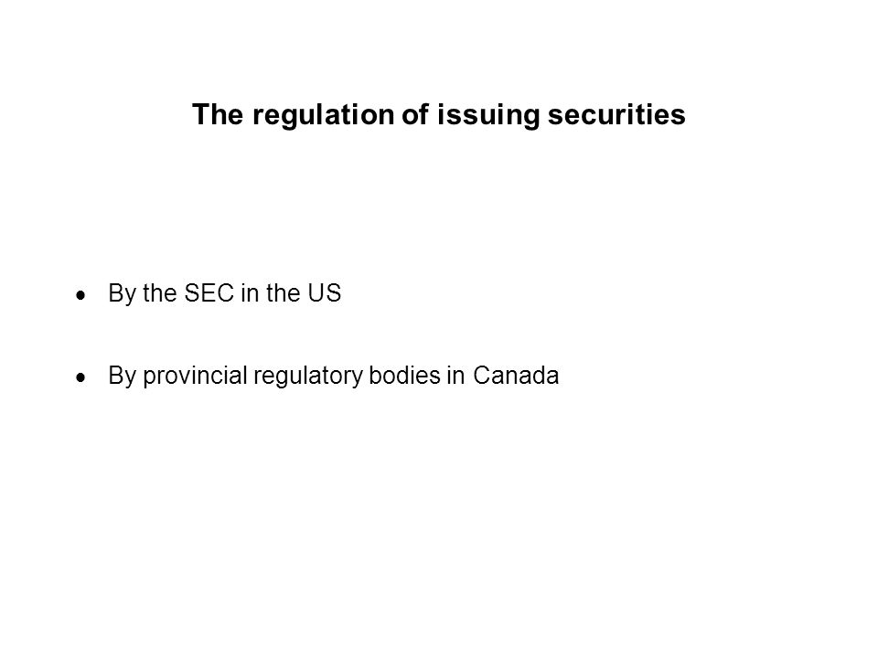 The regulation of issuing securities In order to be eligible for issuing securities to be traded over the counter or on the TSE, Canadian companies have to meet certain requirements.