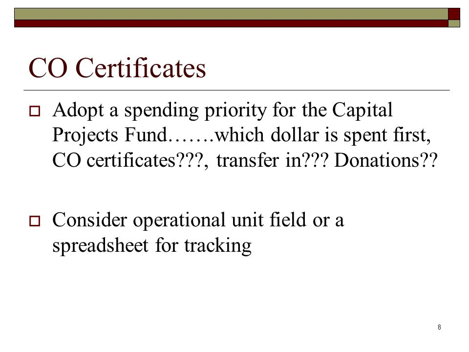 9 CO Certificates  The capital projects fund should have a budget.