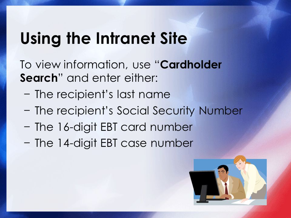 "Using the Intranet Site To view information, use "" Cardholder Search "" and enter either: −The recipient's last name −The recipient's Social Security N"