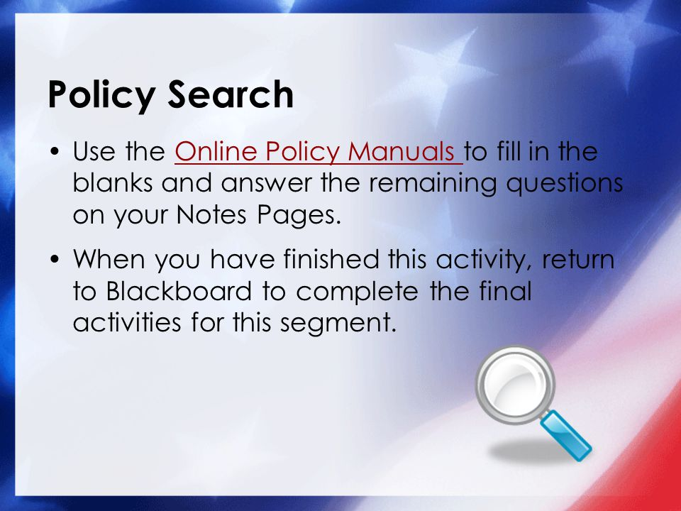 Policy Search Use the Online Policy Manuals to fill in the blanks and answer the remaining questions on your Notes Pages.Online Policy Manuals When yo
