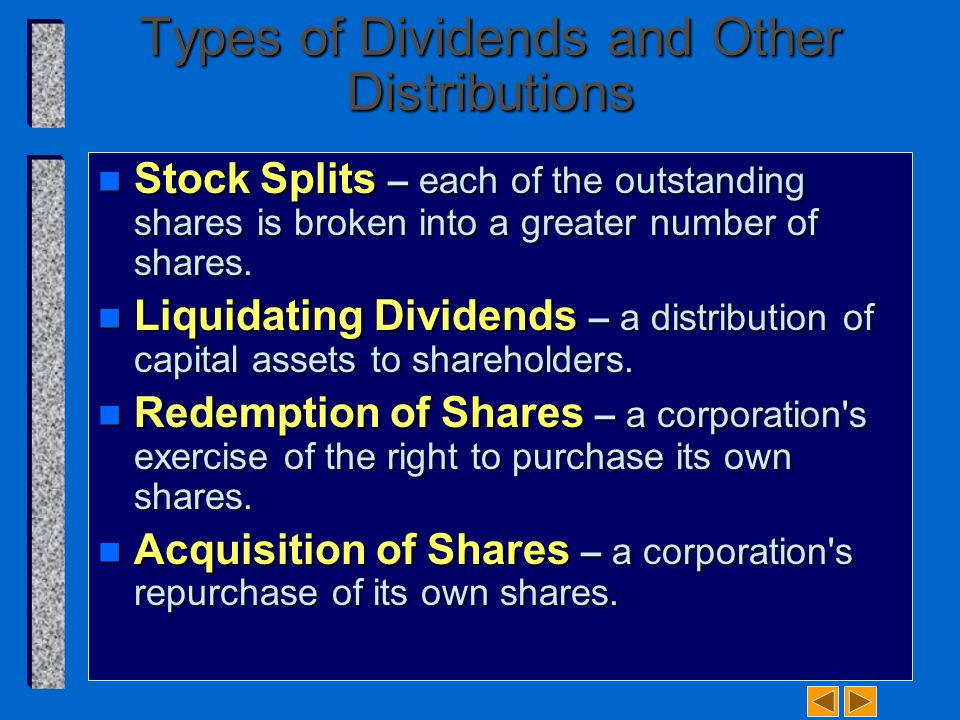 Types of Dividends and Other Distributions n Stock Splits – each of the outstanding shares is broken into a greater number of shares.