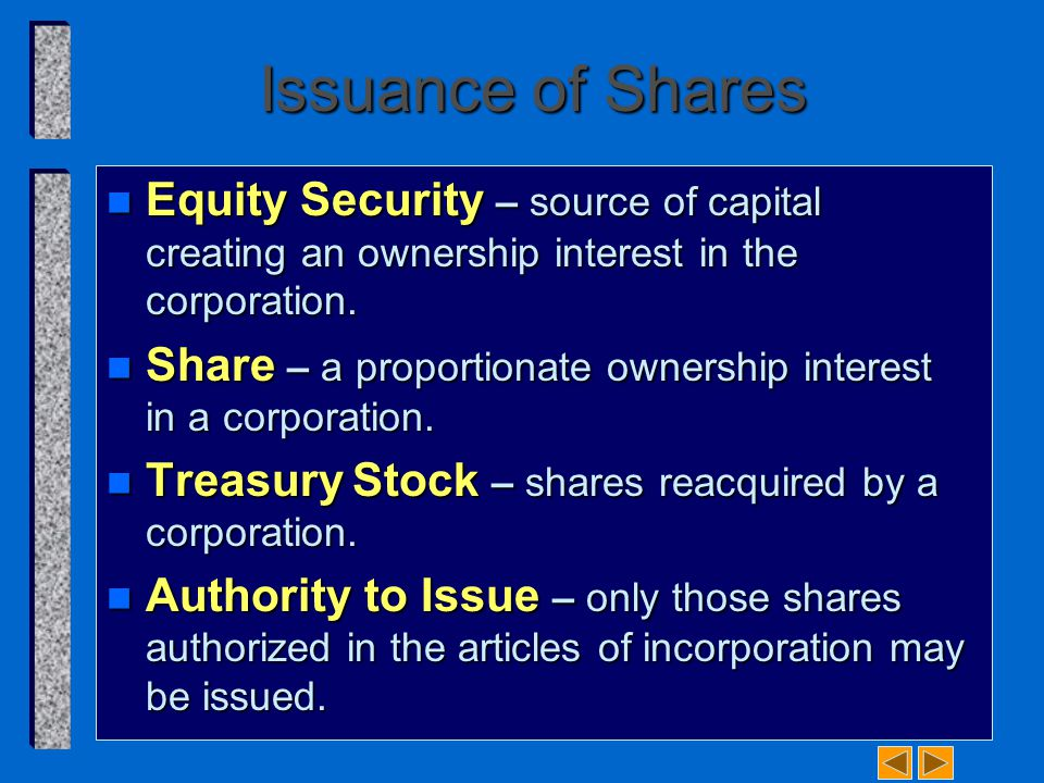 Issuance of Shares n Equity Security – source of capital creating an ownership interest in the corporation.