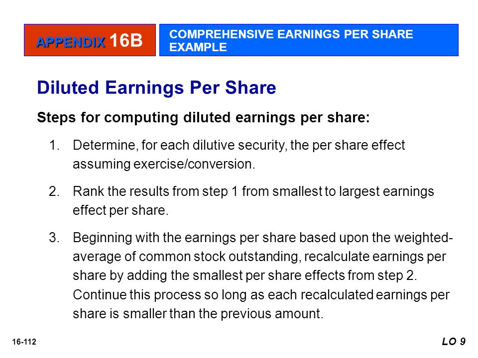 16-112 Diluted Earnings Per Share Steps for computing diluted earnings per share: 1.Determine, for each dilutive security, the per share effect assumi