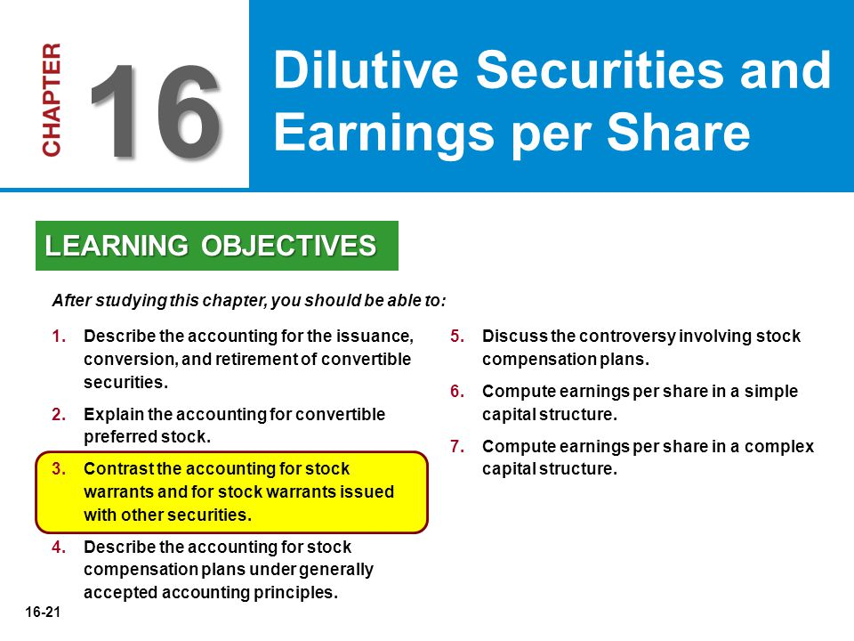 16-21 5.Discuss the controversy involving stock compensation plans. 6.Compute earnings per share in a simple capital structure. 7.Compute earnings per