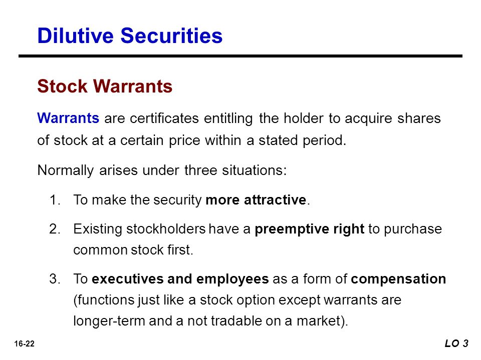 16-22 Dilutive Securities Warrants are certificates entitling the holder to acquire shares of stock at a certain price within a stated period. Normall