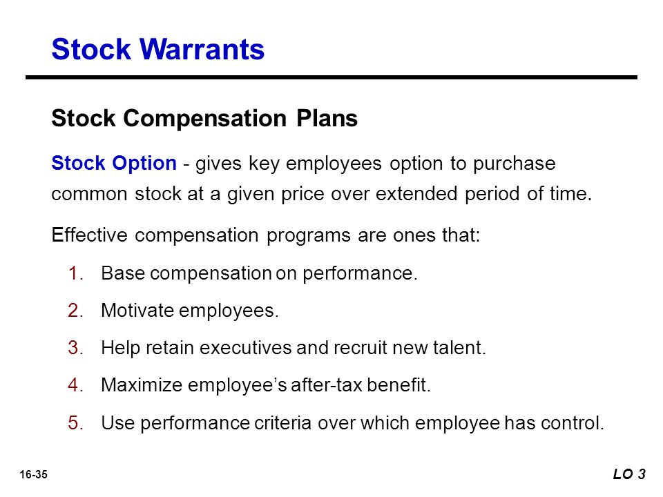 16-35 Stock Option - gives key employees option to purchase common stock at a given price over extended period of time. Effective compensation program