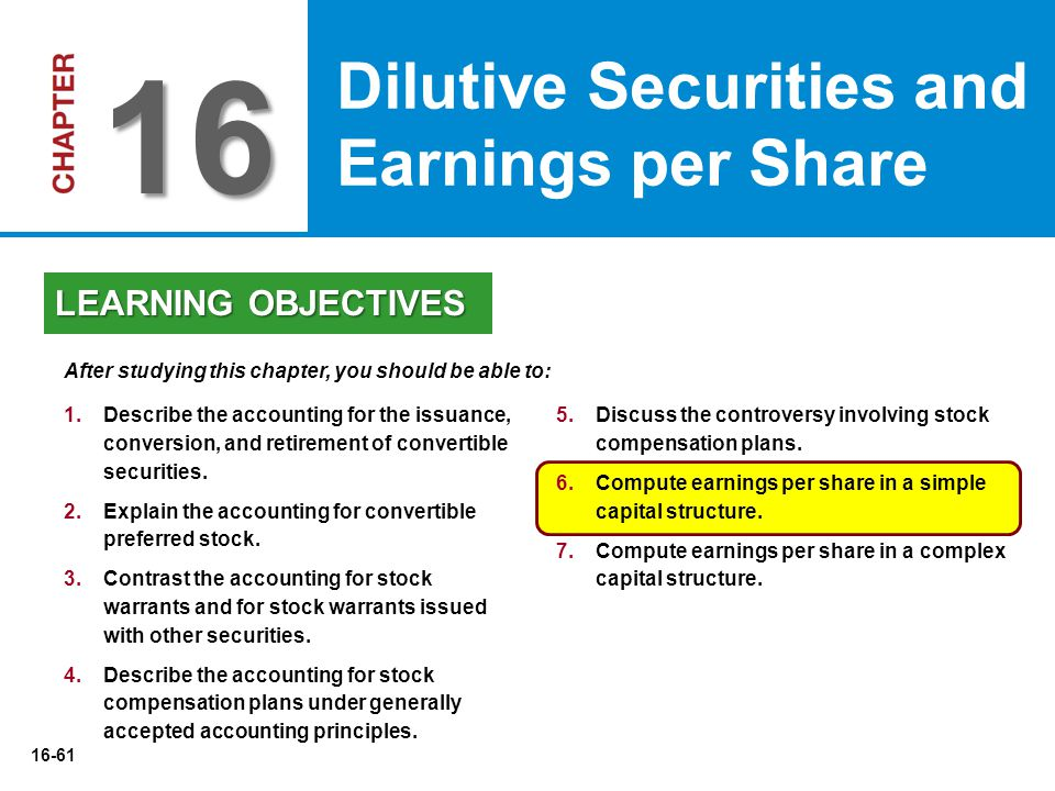 16-61 5.Discuss the controversy involving stock compensation plans. 6.Compute earnings per share in a simple capital structure. 7.Compute earnings per