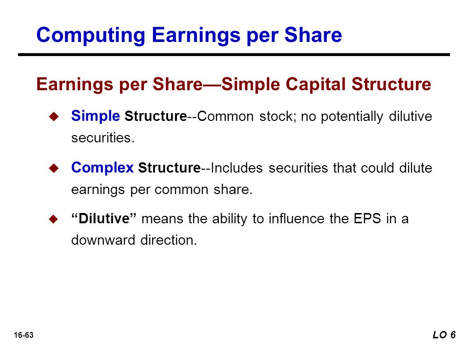 16-63   Simple Structure--Common stock; no potentially dilutive securities.   Complex Structure--Includes securities that could dilute earnings pe