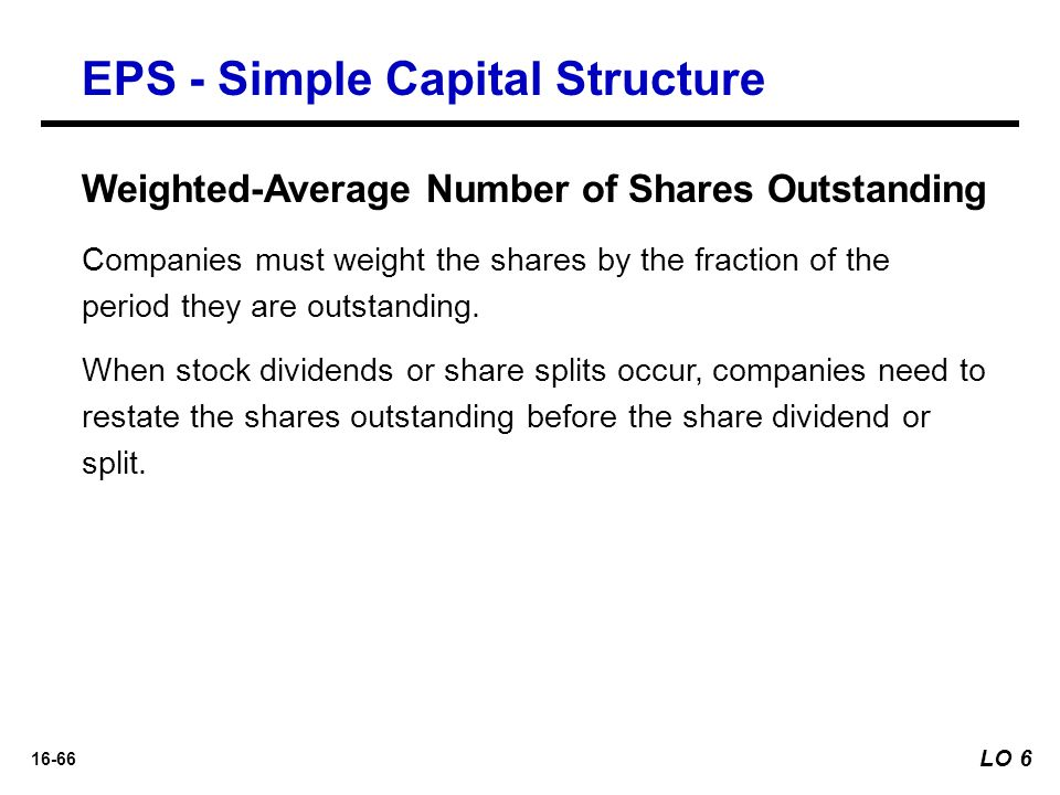 16-66 Weighted-Average Number of Shares Outstanding Companies must weight the shares by the fraction of the period they are outstanding. When stock di