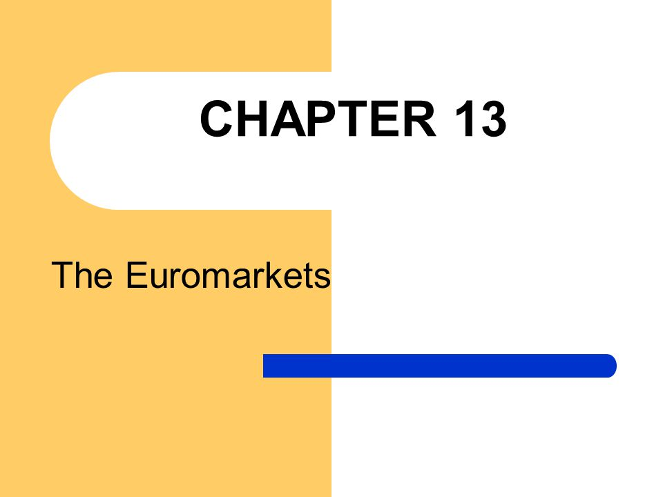 CHAPTER 13 The Euromarkets