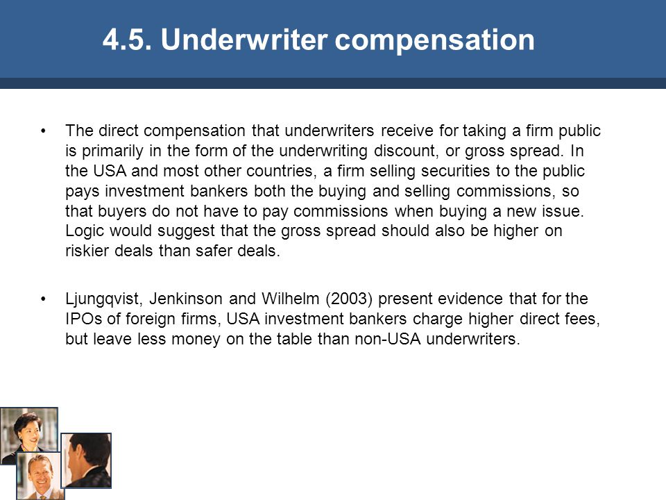 The direct compensation that underwriters receive for taking a firm public is primarily in the form of the underwriting discount, or gross spread.