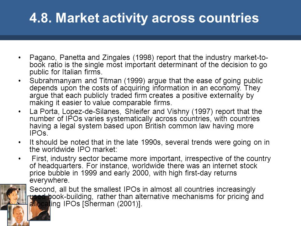 Pagano, Panetta and Zingales (1998) report that the industry market-to- book ratio is the single most important determinant of the decision to go public for Italian firms.