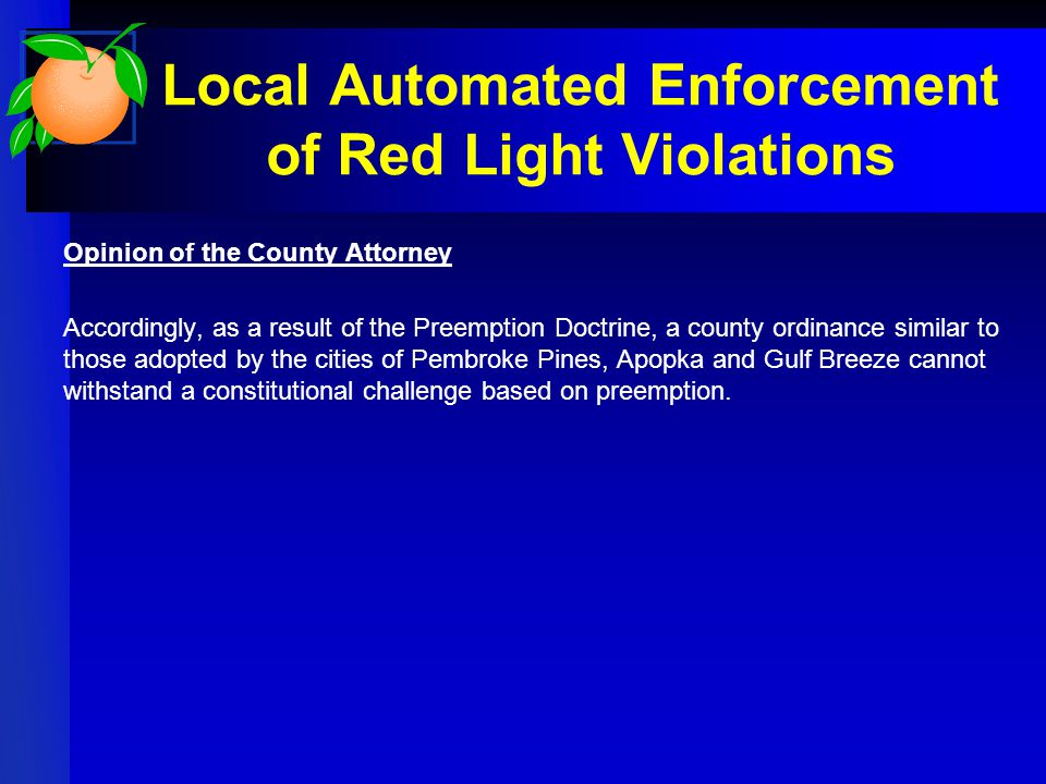 Local Automated Enforcement of Red Light Violations Opinion of the County Attorney Accordingly, as a result of the Preemption Doctrine, a county ordin