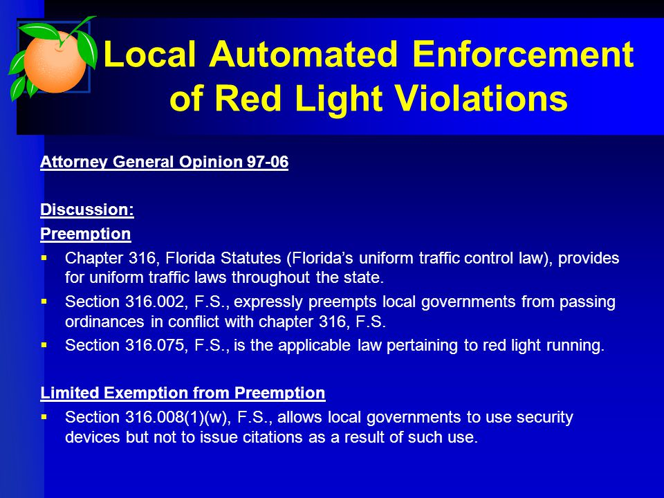 Attorney General Opinion Discussion: Preemption  Chapter 316, Florida Statutes (Florida's uniform traffic control law), provides for uniform traffic laws throughout the state.