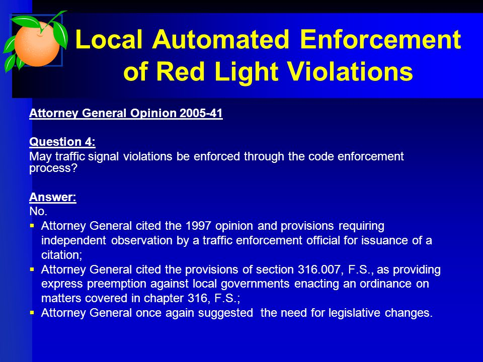 Local Automated Enforcement of Red Light Violations Attorney General Opinion 2005-41 Question 4: May traffic signal violations be enforced through the