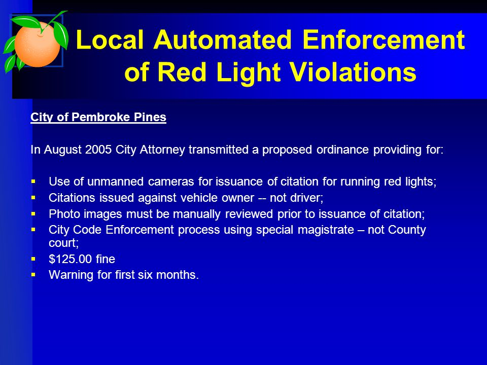 Local Automated Enforcement of Red Light Violations City of Pembroke Pines In August 2005 City Attorney transmitted a proposed ordinance providing for