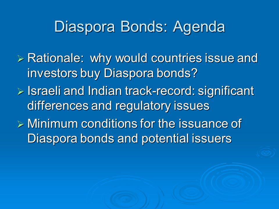 Diaspora Bonds: Agenda  Rationale: why would countries issue and investors buy Diaspora bonds.