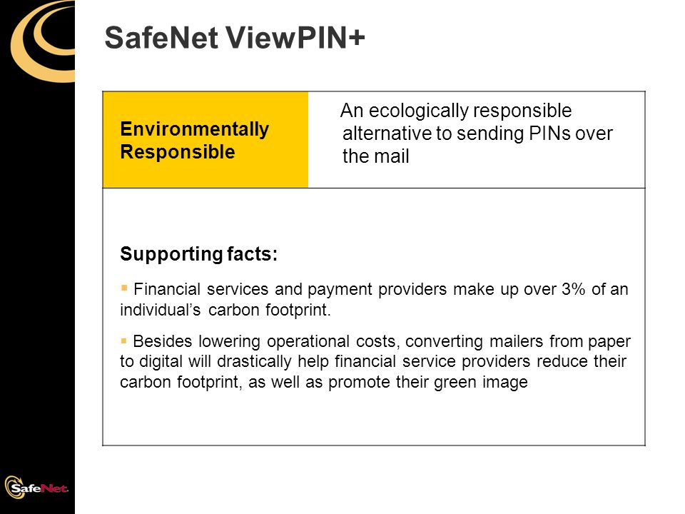 SafeNet ViewPIN+ Environmentally Responsible An ecologically responsible alternative to sending PINs over the mail Supporting facts:  Financial servi