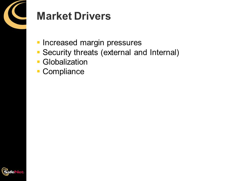 Market Drivers  Increased margin pressures  Security threats (external and Internal)  Globalization  Compliance