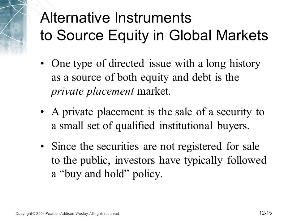 Copyright © 2004 Pearson Addison-Wesley. All rights reserved. 12-15 Alternative Instruments to Source Equity in Global Markets One type of directed is