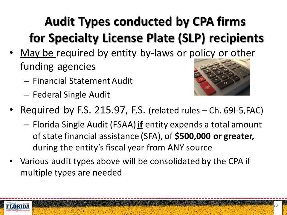 May be required by entity by-laws or policy or other funding agencies – Financial Statement Audit – Federal Single Audit Required by F.S.