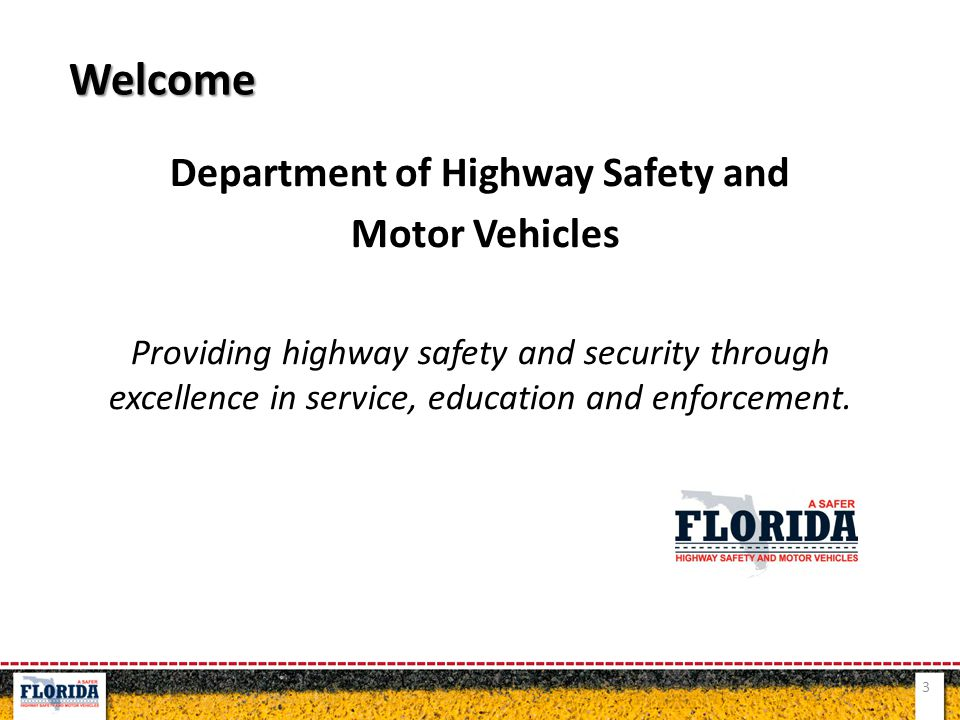 Department of Highway Safety and Motor Vehicles Providing highway safety and security through excellence in service, education and enforcement.