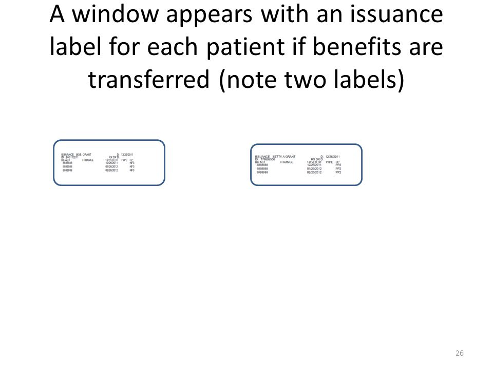 A window appears with an issuance label for each patient if benefits are transferred (note two labels) 26