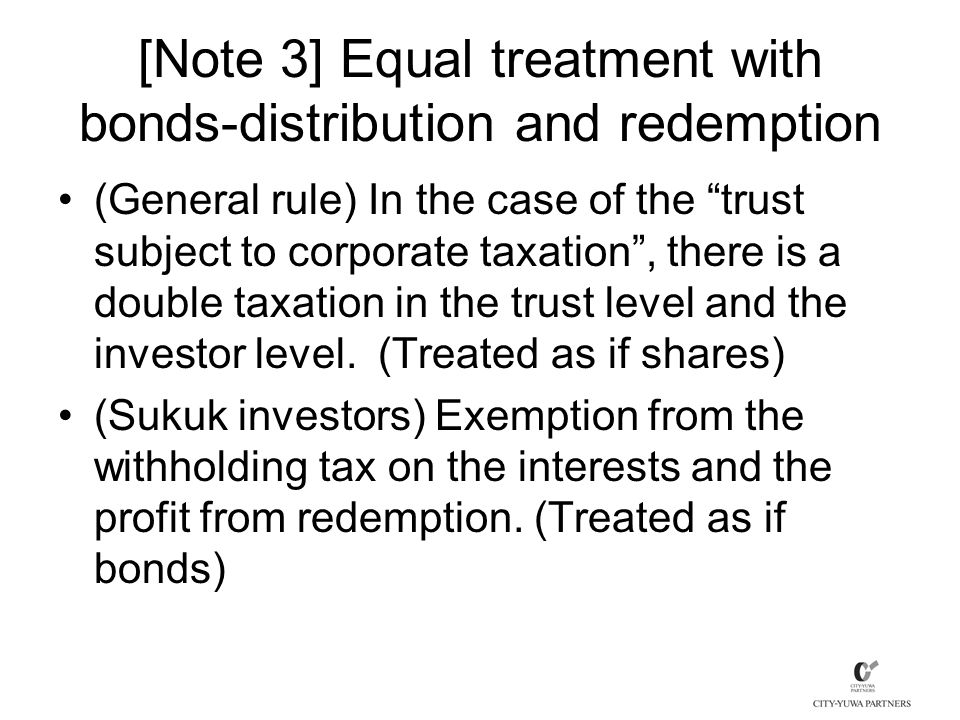[Note 3] Equal treatment with bonds-distribution and redemption (General rule) In the case of the trust subject to corporate taxation , there is a double taxation in the trust level and the investor level.