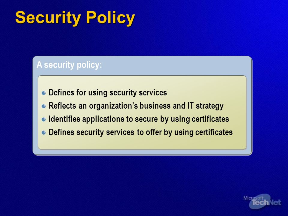 A security policy: Defines for using security services Reflects an organization's business and IT strategy Identifies applications to secure by using