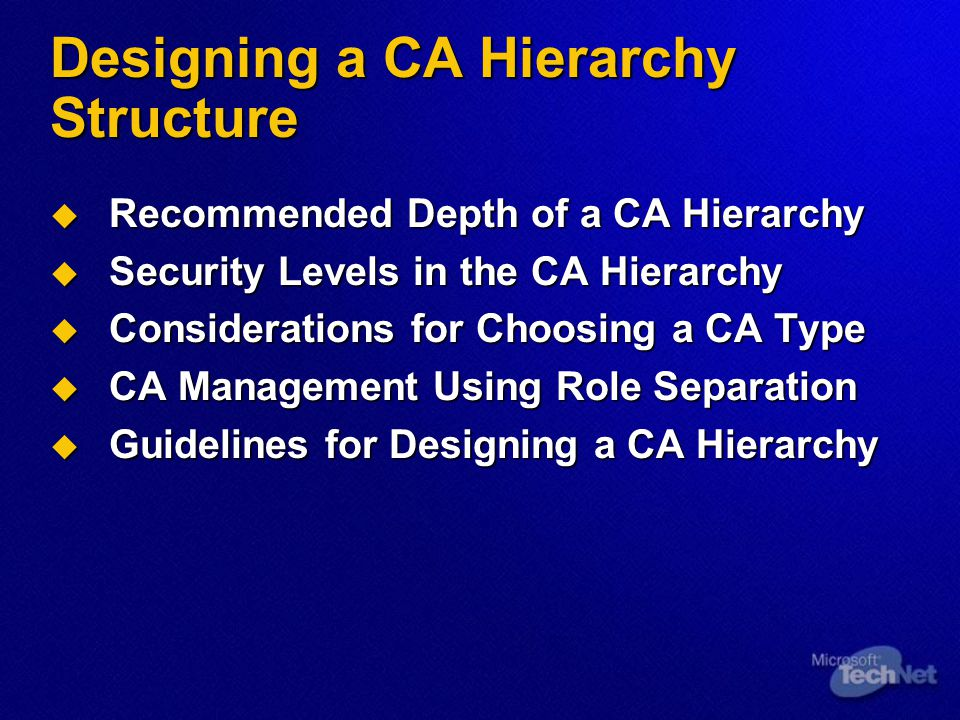 Designing a CA Hierarchy Structure  Recommended Depth of a CA Hierarchy  Security Levels in the CA Hierarchy  Considerations for Choosing a CA Type