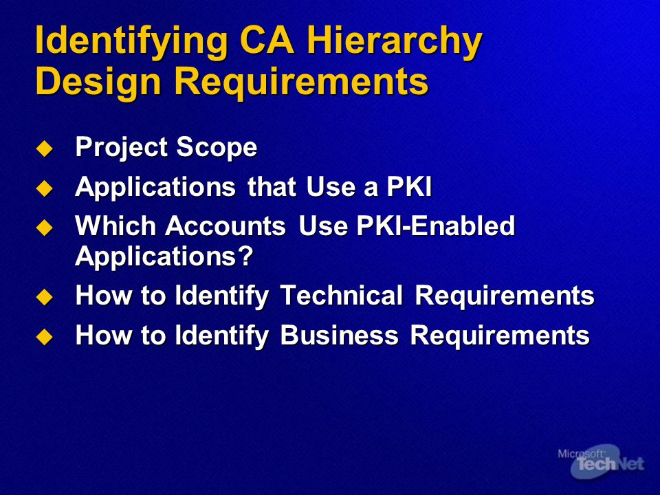 Designing a CA Hierarchy Structure  Recommended Depth of a CA Hierarchy  Security Levels in the CA Hierarchy  Considerations for Choosing a CA Type  CA Management Using Role Separation  Guidelines for Designing a CA Hierarchy