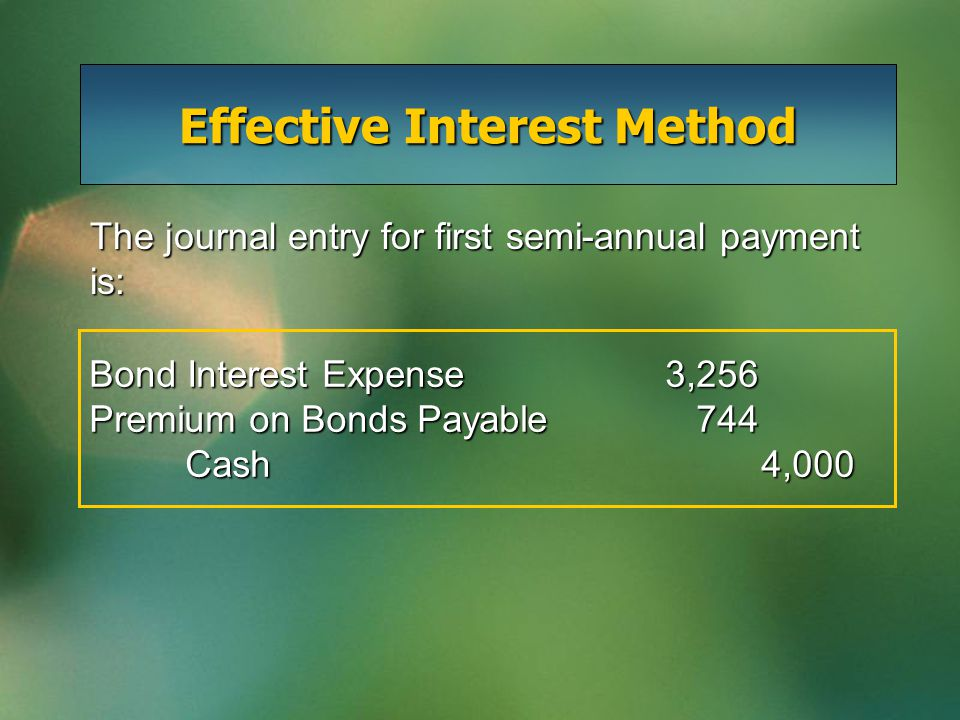 Effective Interest Method Bond Interest Expense3,256 Premium on Bonds Payable 744 Cash4,000 The journal entry for first semi-annual payment is: