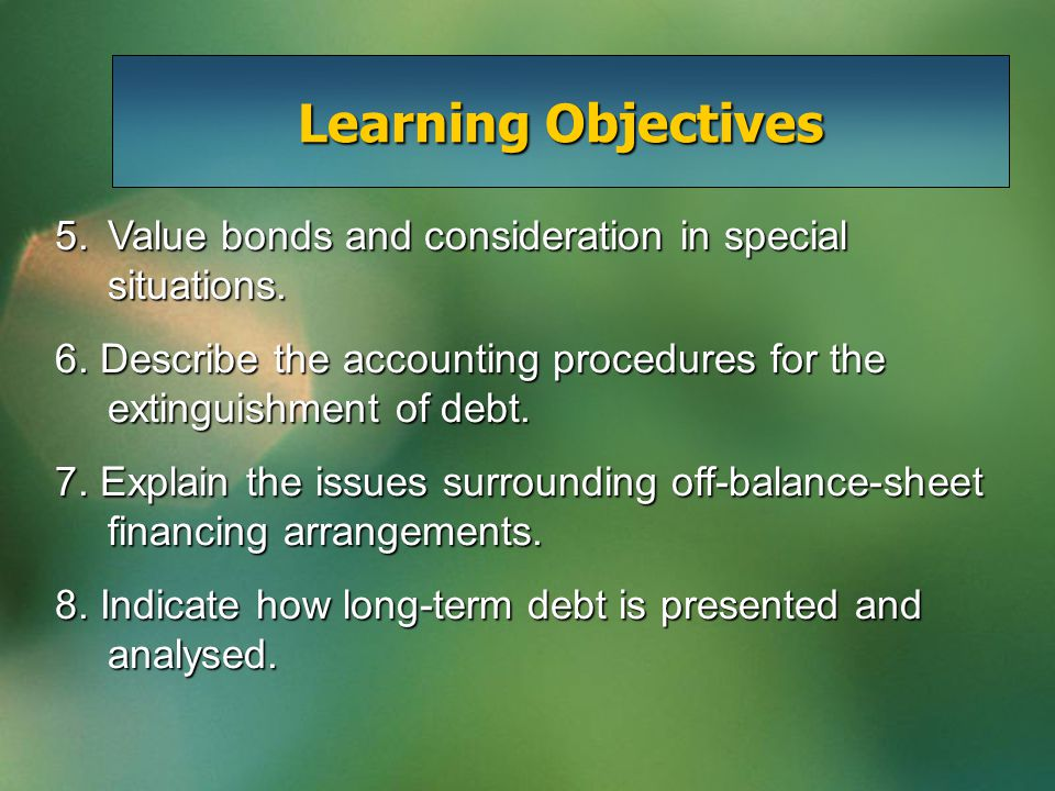 Presentation of Long-Term Debt Current versus long-termCurrent versus long-term –Debt to be refinanced treated as long-term Debt versus equityDebt versus equity –Dependent on nature of the instrument Classification of Discount and PremiumClassification of Discount and Premium –Discount – contra account –Premium – adjunct account –Both reported within liability