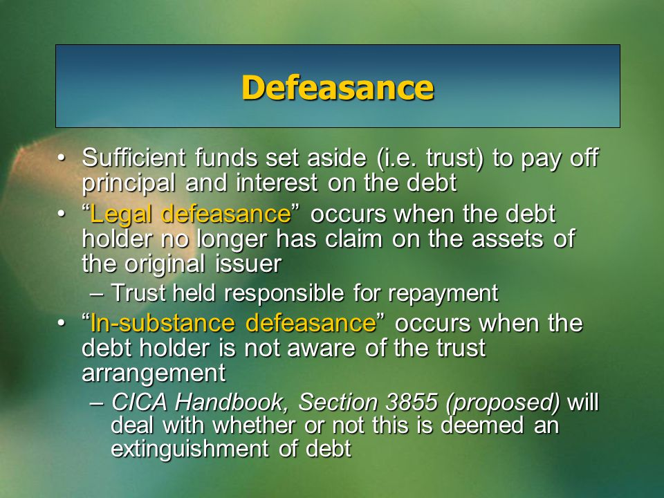 Defeasance Sufficient funds set aside (i.e.