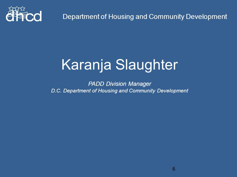 Department of Housing and Community Development Karanja Slaughter PADD Division Manager D.C.