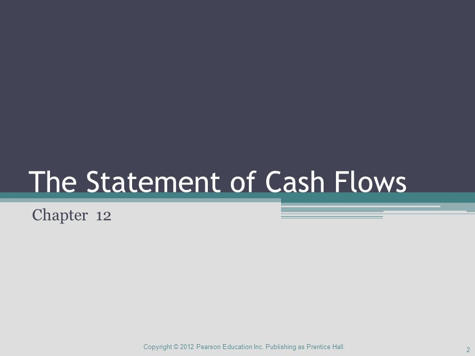 The Direct Method Preferred by the Financial Accounting Standards Board ▫Provides clearer information about the sources and uses of cash Very few companies use ▫Takes more computations Only affects operating activities 33 Copyright © 2012 Pearson Education Inc.