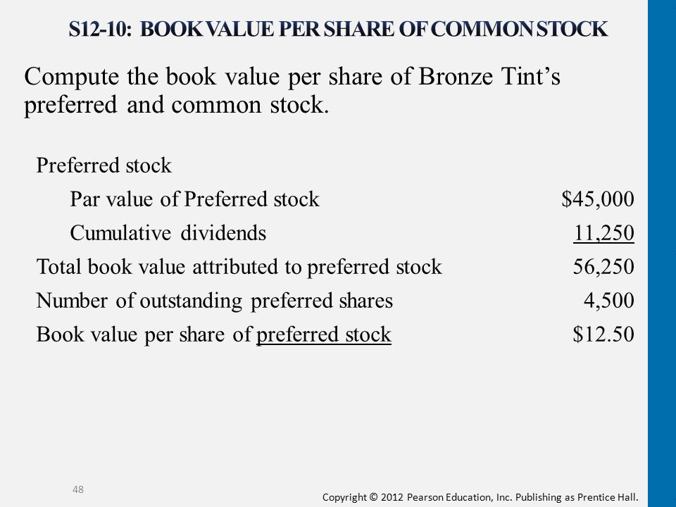 Copyright © 2012 Pearson Education, Inc. Publishing as Prentice Hall. Compute the book value per share of Bronze Tint's preferred and common stock. 48